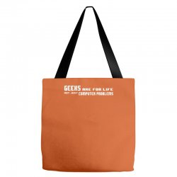 geeks are for life not just computer problems Tote Bags | Artistshot