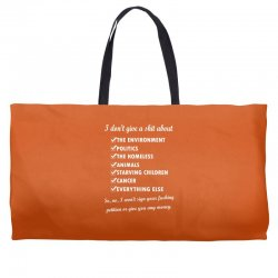 i dont give a shit about the environment politics the homeless Weekender Totes | Artistshot