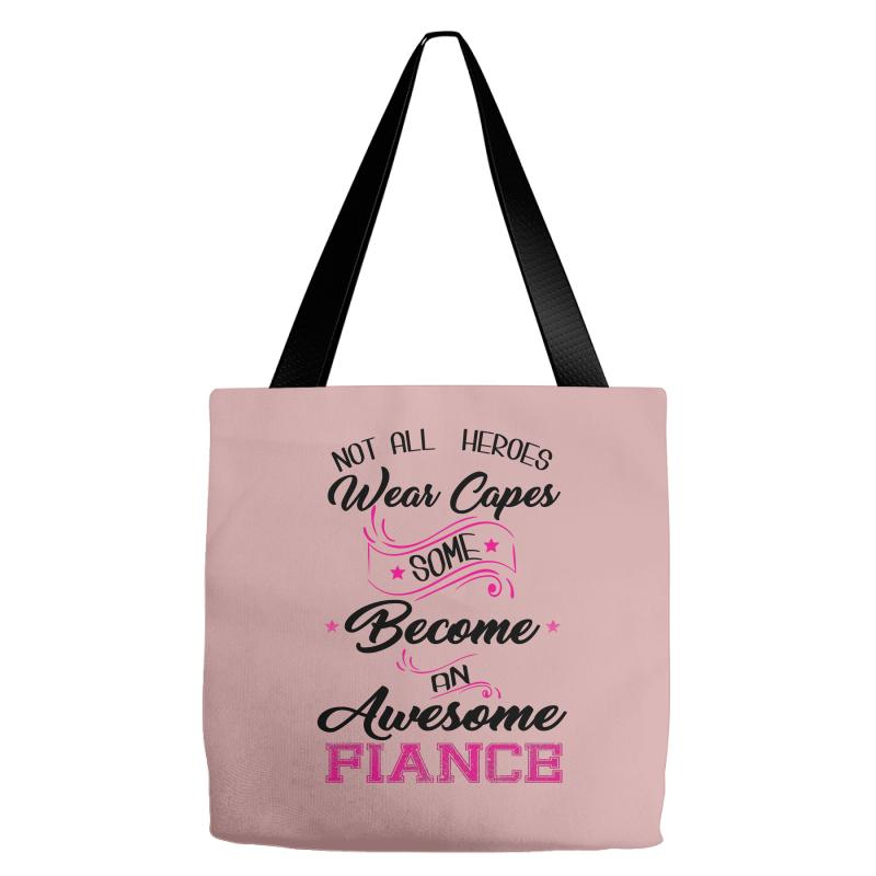 21c55e54e7968 Custom Not All Heroes Wear Capes Some Become An Awesome Fiance Tote ...