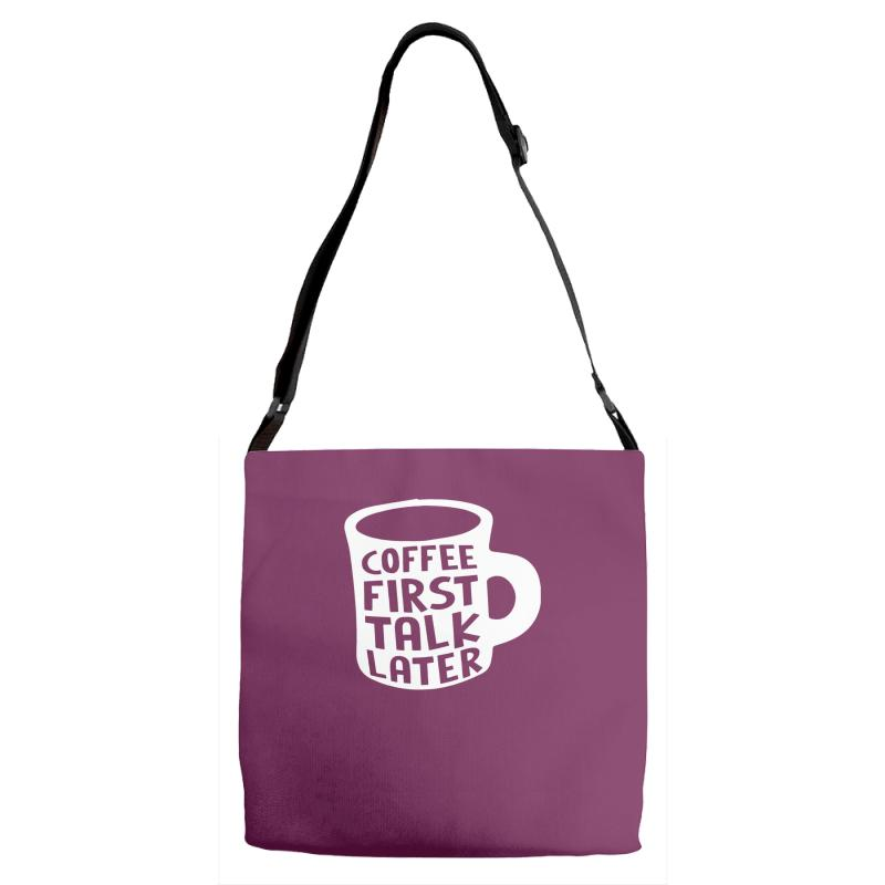 83160190299b9 Custom Coffee First Talk Later Mug Funny Work Office Adjustable Strap Totes  By Narayatees - Artistshot