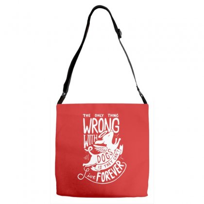 The Only Thing Wrong With Dogs Adjustable Strap Totes Designed By Specstore