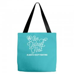 love yourself first always keep fighting Tote Bags | Artistshot
