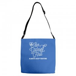 love yourself first always keep fighting Adjustable Strap Totes | Artistshot