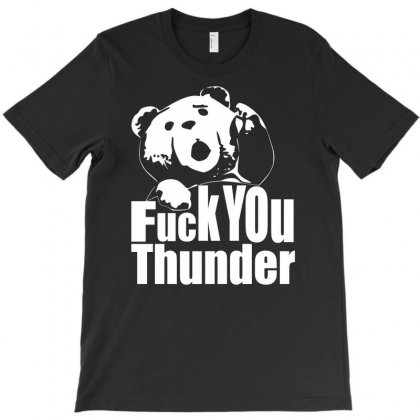 Ted Fuck You Thunder T-shirt Designed By Iamar25