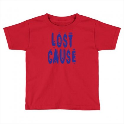 Lost Cause Toddler T-shirt Designed By Ysuryantini21
