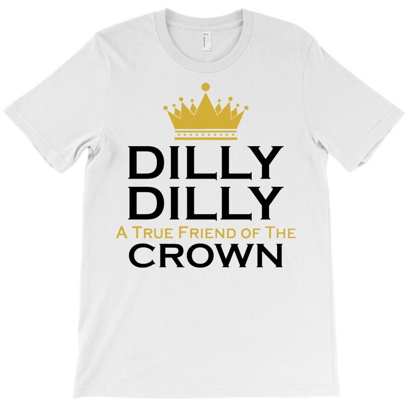 e2b50c77 Custom Dilly Dilly A True Friend Of The Crown T-shirt By Tshiart ...