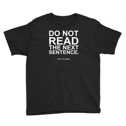 Do Not Read The Next Sentence Youth Tee Designed By Ysuryantini21