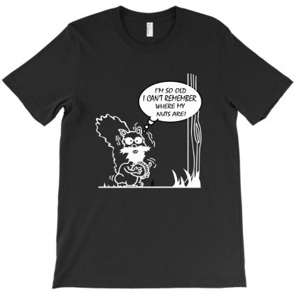 Im So Old I Cant Remember Where My Nuts Are T-shirt Designed By Ysuryantini21