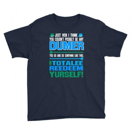 Just Wen I Think You Coundn't Posible Be Any Dumber You Go And Do Somt Youth Tee Designed By Ysuryantini21