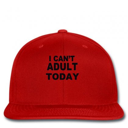 I Can't Adult Today Snapback Designed By Ysuryantini21