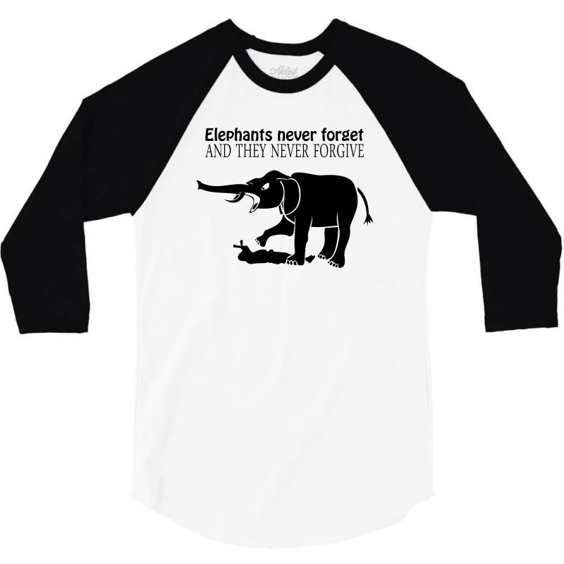 1e07a6af Custom Elephants Never Forget And They Never Forgive T Shirt Funny Mens Tee  N 3/4 Sleeve Shirt By Ysuryantini21 - Artistshot