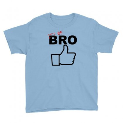 It's Ok Bro  Funny Youth Tee Designed By Ysuryantini21