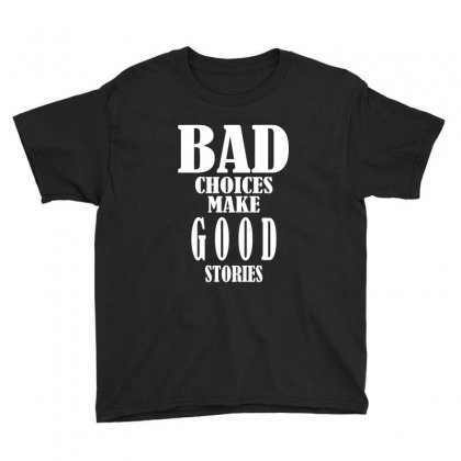 Bad Choices Make Good Stories Youth Tee Designed By Ysuryantini21