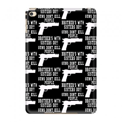 Guns Dont Kill People Brother With Sister Do Ipad Mini 4 Case Designed By Killakam