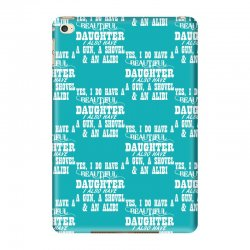yes i do have a beautiful daughter a gun shovel funny iPad Mini 4 Case   Artistshot