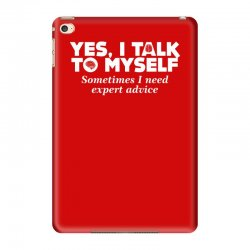 yes i talk to myself sometimes i need expert advice iPad Mini 4 | Artistshot