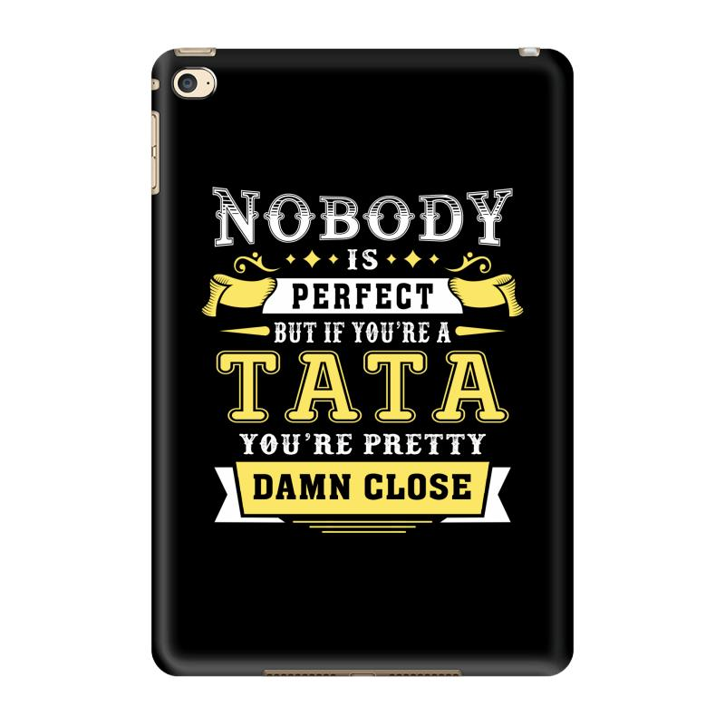 Custom nobody is perfect but if you are a tata you are pretty damn close ipad mini 4 case by - Nobody is perfect mobel ...