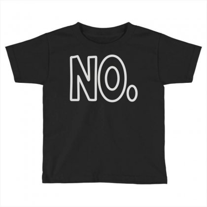 No Toddler T-shirt Designed By Mir Art