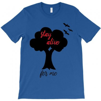 Stay Alive For Me T-shirt Designed By Putri