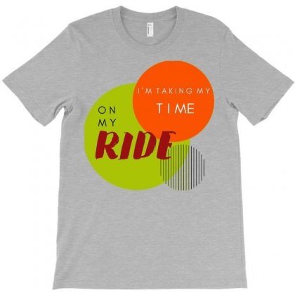 I'm Taking My Time On My Ride T-shirt Designed By Putri