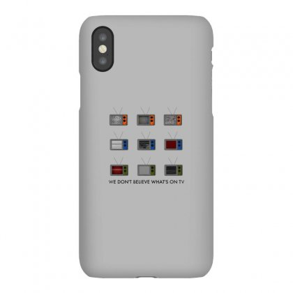 We Don't Believe What's On Tv Iphonex Case Designed By Putri