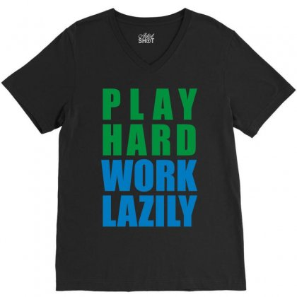 Play Hard, Work Lazily V-neck Tee Designed By Mir Art