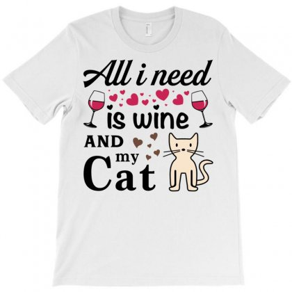 All I Need Is Wine And My Cat T-shirt Designed By Tshiart