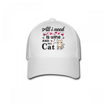 All I Need Is Wine And My Cat Baseball Cap Designed By Tshiart