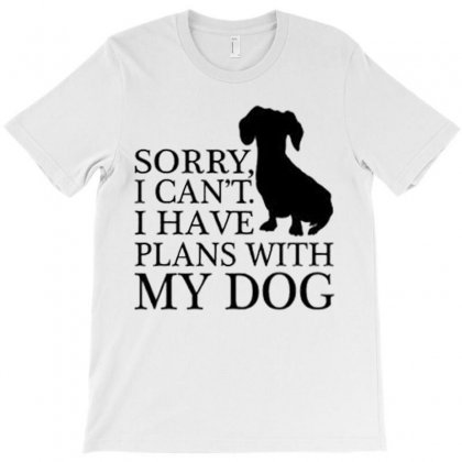 Sorry I Can't I Have Plans With My Dog T-shirt Designed By Cordmarcos