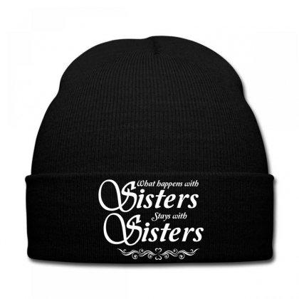What Happens With Sisters Stays With Sisters Knit Cap Designed By Tshiart