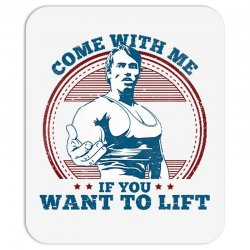 Come With Me If You Want to Lift Mousepad | Artistshot