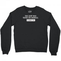 this shirt was tested on animals Crewneck Sweatshirt | Artistshot