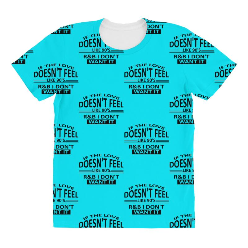 855cd7a637ec1 If The Love Doesn t Feel Like 90 s r b I Don t Want It All Over Women s  T-shirt