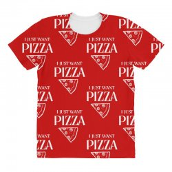 i just want pizza All Over Women's T-shirt   Artistshot