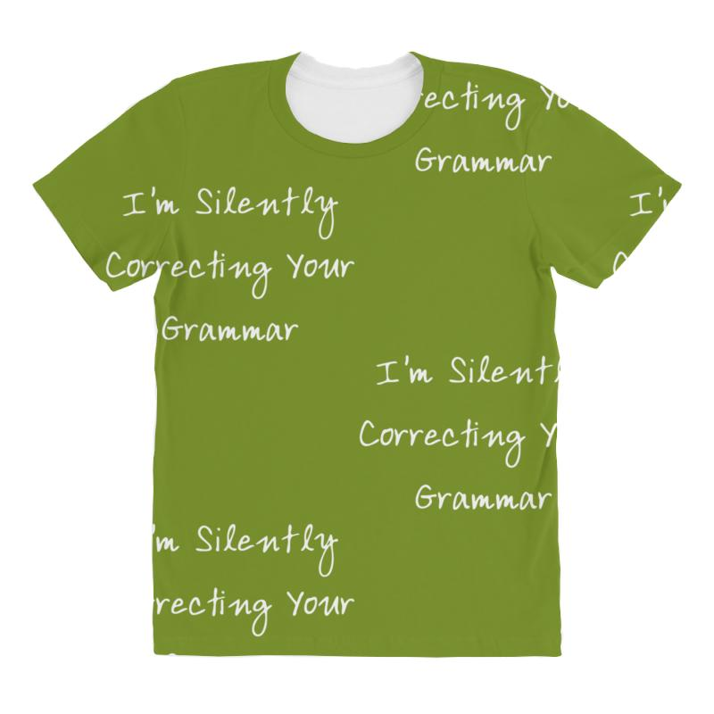 7934df71 Custom I'm Silently Correcting Your Grammar All Over Women's T-shirt ...