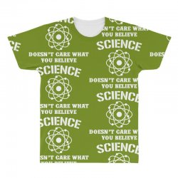 Science Doesn't Care What You Believe All Over Men's T-shirt | Artistshot