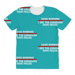 good morning i see the assassins have failed All Over Women's T-shirt | Artistshot