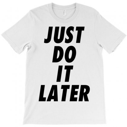 Just Do It Later T-shirt Designed By Oz