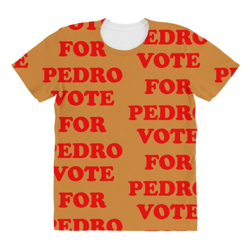 Custom Vote For Pedro All Over Women S T Shirt By Killakam Artistshot