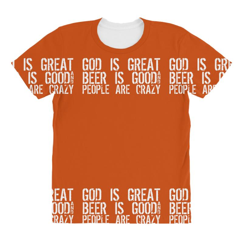 god is great beer is good people are crazy funny All Over Women s T-shirt 99f302caaa