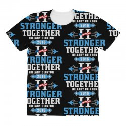 Stronger Together Hillary Clinton All Over Women's T-shirt   Artistshot