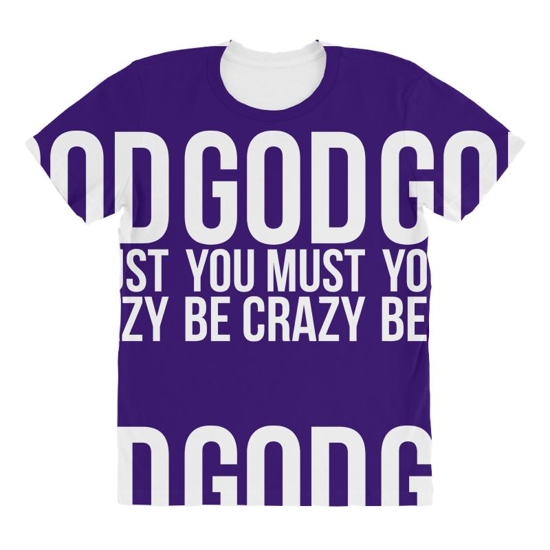 Custom God You Must Be Crazy All Over Women s T-shirt By Gematees ... 151680e4bf