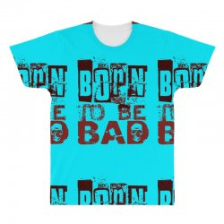 funny mens t shirt born to be bad All Over Men's T-shirt   Artistshot