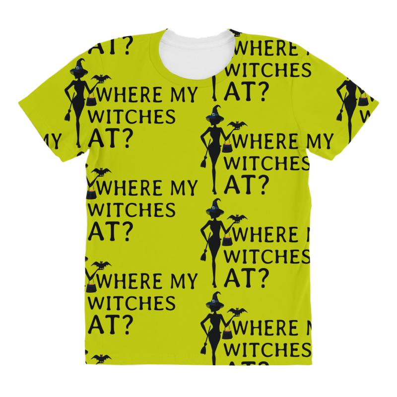 b6e31fb573526 Where My Witches At? All Over Women's T-shirt. By Artistshot