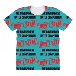 Don't Steal Government Hates Competition All Over Women's T-shirt | Artistshot