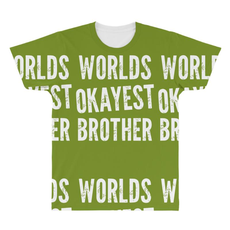 3b84a95df8c9 Custom Worlds Okayest Brother Funny All Over Men s T-shirt By ...