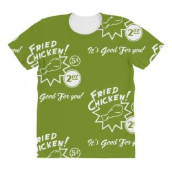 fried chicken it's good for you! All Over Women's T-shirt | Artistshot