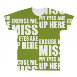 excuse me my eyes are up here All Over Men's T-shirt | Artistshot