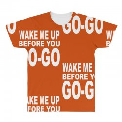 wake me up before you go go All Over Men's T-shirt | Artistshot