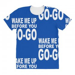 wake me up before you go go All Over Women's T-shirt | Artistshot